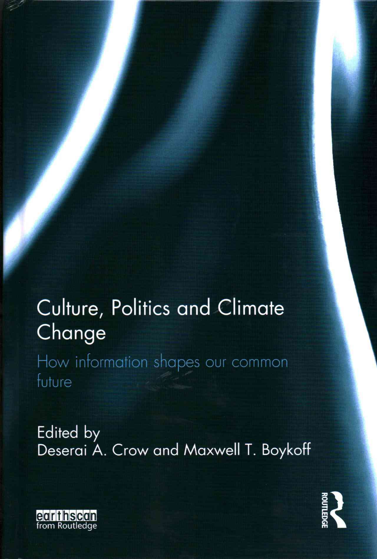 Culture, Politics and Climate Change By Crow, Deserai A. (EDT)/ Boykoff, Maxwell T. (EDT)