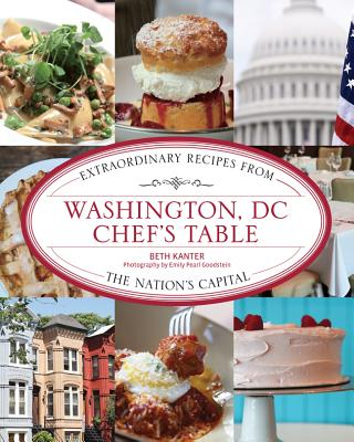 Washington, DC Chef's Table By Kanter, Beth/ Goodstein, Emily Pearl (PHT)